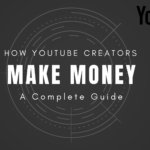 How YouTube Creators Make Money: A Complete Guide
